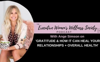 Episode 010 – Gratitude  & How it Can Heal Your Relationships + Overall Health with Ange Simson